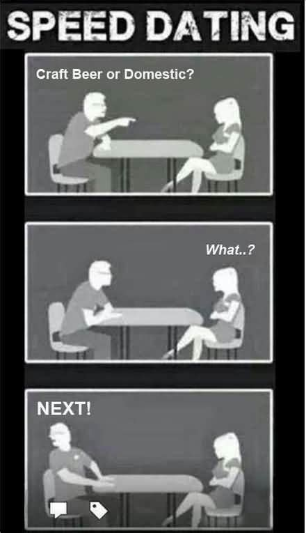 Speed Dating Meme - meme speed dating craft beer or domestic what next