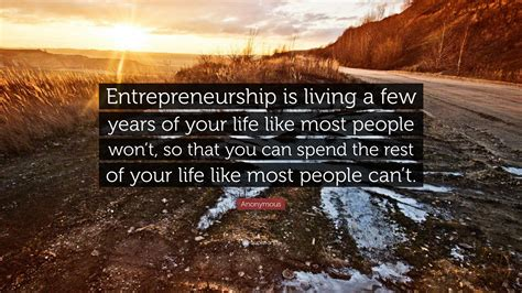 anonymous quote entrepreneurship  living   years   life   people wont