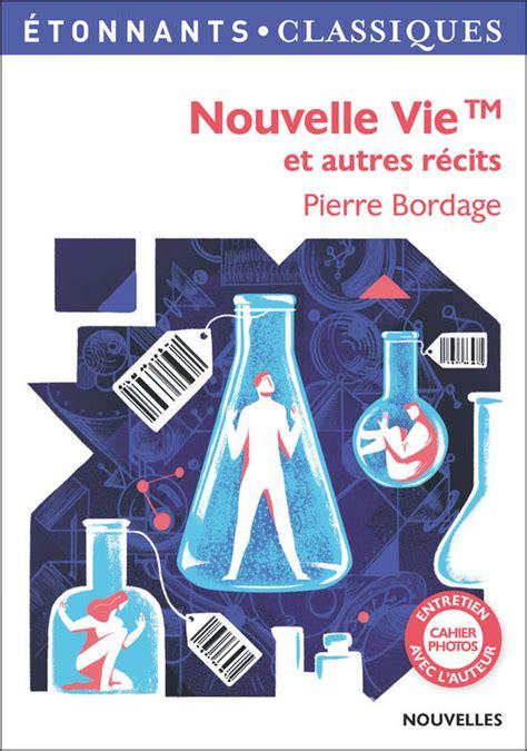 libro nouvelle vie et autres livre nouvelle vie tm et autres r 233 cits bordage pierre flammarion gf etonnants classiques