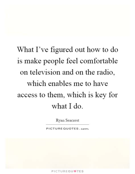 making people feel comfortable ryan seacrest quotes sayings 40 quotations