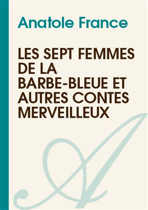 la barbe bleue et les sept femmes de la barbe bleue et autres contes merveilleux anatole france texte int 233 gral