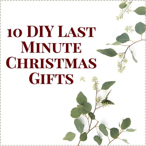 last 10 years christmas gifts 10 diy last minute gifts