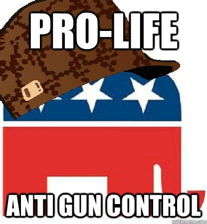 Pro Gun Control Meme - pro life anti gun control misc quickmeme