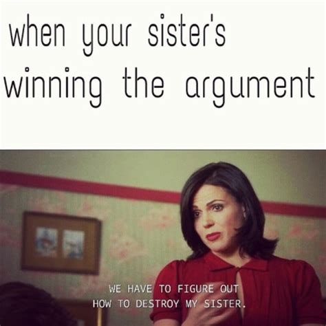 when your sister s winning the argument we have to