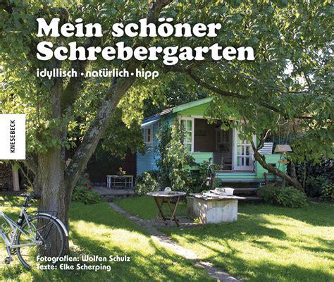 Kleingarten Gestalten by Mein Sch 246 Ner Schrebergarten Idyllisch Nat 252 Rlich Hipp