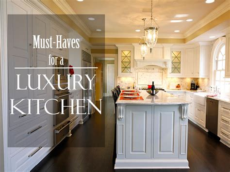 Luxury Kitchen Must Haves kitchen kraft inc must haves for a luxury kitchen