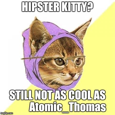 Hipster Kitty Meme - hipster kitty memes imgflip