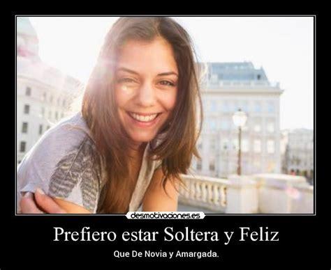 imagenes de feliz y soltera prefiero estar soltera y feliz desmotivaciones
