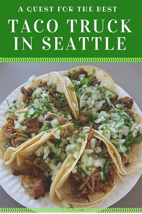 taco truck challenge seattle a quest for the best taco truck in seattle savored journeys