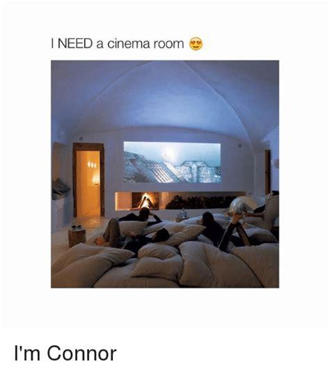 i need a room i need a cinema room i m connor meme on sizzle