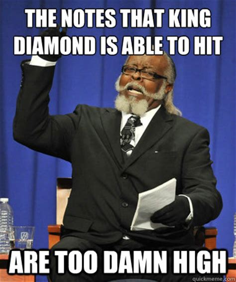 Diamond Meme - the notes that king diamond is able to hit are too damn