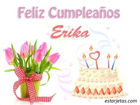 imagenes de feliz cumpleaños erika feliz cumplea 241 os erika 4 im 225 genes de estarjetas com