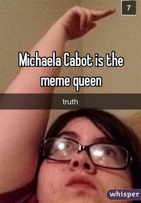 Michaela Meme - michaela cabot is the meme queen whisper