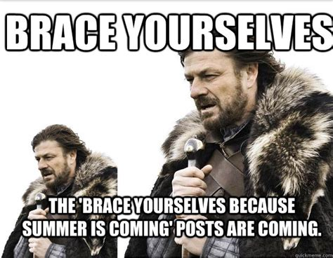 Summer Is Coming Meme - brace yourselves the brace yourselves because summer is