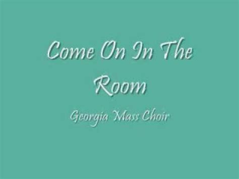 come on in the room mass choir come on in the room
