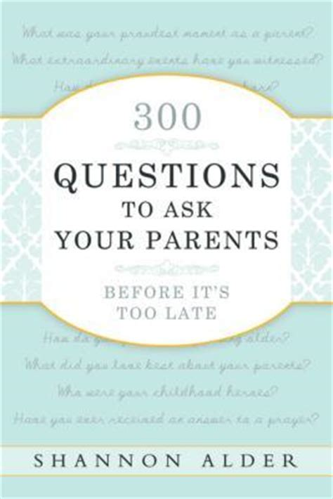 biography questions to ask 300 questions to ask your parents before it s too late by