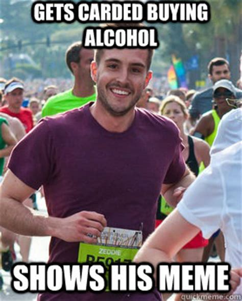 Photogenic Runner Meme - gets carded buying alcohol shows his meme ridiculously