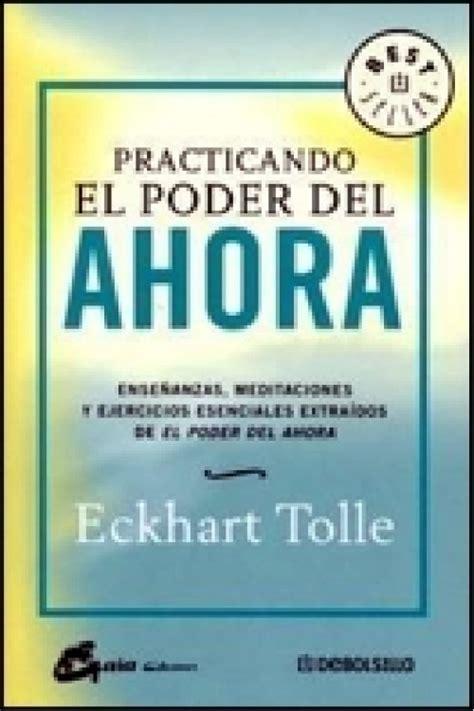 practicando el poder del ahora eckhart tolle comprar libro en fnac es practicando el poder del ahora eckhart tolle en pdf libros gratis