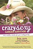 radical remission surviving cancer against all odds ebook crazy sexy cancer tips crazy sexy ebook kris carr