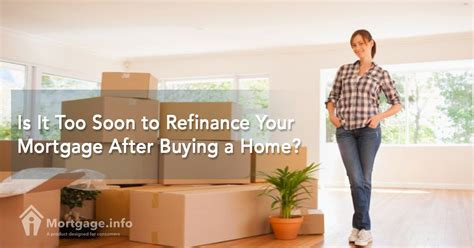 buying a house mortgage is it too soon to refinance your mortgage after buying a home mortgage info