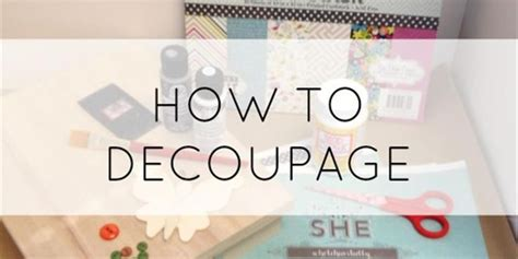 How To Decoupage With Mod Podge - how to decoupage with mod podge a how to decoupage