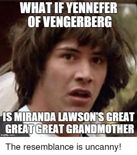 What If Memes - what if yennefer of vengerberg is miranda lawson sgreat