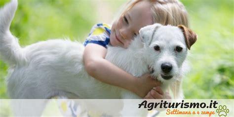 agriturismo con in la settimana a 4 ze in agriturismo con i nostri animali