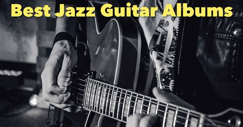 best jazz albums the best jazz guitar albums recorded list with