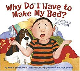 why you need to make your bed reasons to make the bed why do i have to make my bed wade bradford johnanna van
