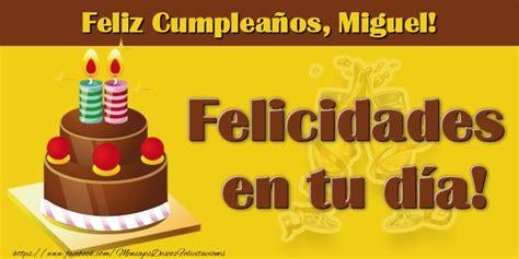 imagenes de feliz cumpleaños oscar felicidades miguel felicitaciones de cumplea 241 os para