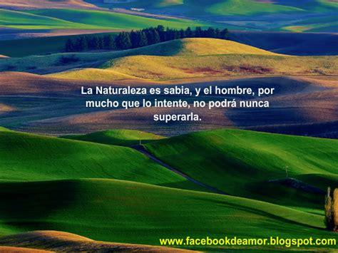 imagenes hermosas sobre la naturaleza la naturaleza frases sobre la naturaleza