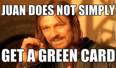 Green Card Meme - juan does not simply get a green card by jayson gulenchyn