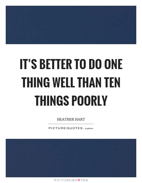 8 Things Do Better Than by It S Better To Do One Thing Well Than Ten Things Poorly
