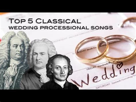 Top 5 Classical Wedding Processional Songs   Johnny
