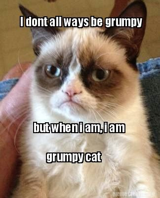 Grumpy Cat Meme Creator - meme creator i dont all ways be grumpy but when i am i