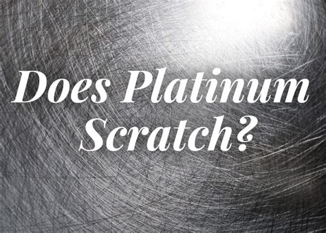 does platinum scratch the durability and scratch