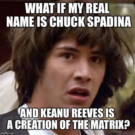 Keanu Reeves Meme Generator - conspiracy keanu meme imgflip