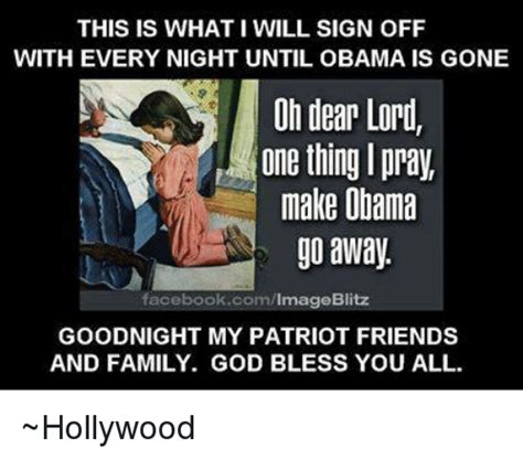 Oh Dear Lord Meme - this is what i will sign off with every night until obama
