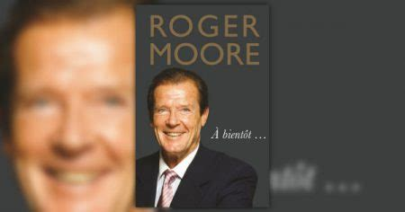 roger moore bientt last book by roger moore to be published in september the james bond dossier