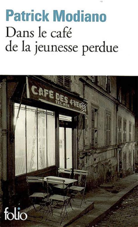 dans le cafe de 2070361241 patrick modiano dans le caf 233 de la jeunesse perdue nuagesetvent