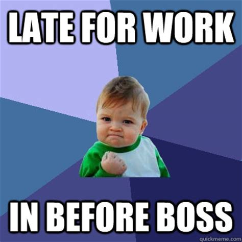 Late For Work Meme - late for work in before boss success kid quickmeme