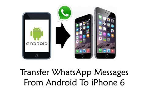 how to transfer from iphone to android how to transfer whatsapp messages from android to iphone 6