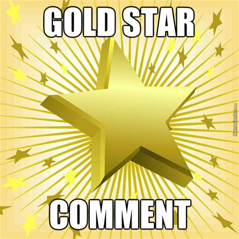 Gold Star Meme - that comment deserves a gold star by emmetea meme center