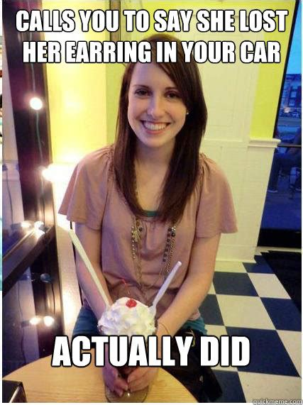 Misunderstood Girlfriend Meme - calls you to say she lost her earring in your car actually