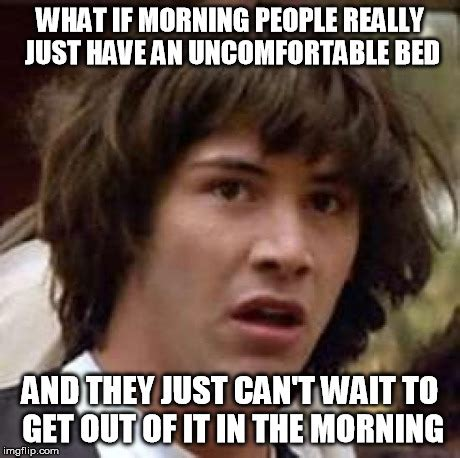 Morning People Meme - conspiracy keanu meme imgflip