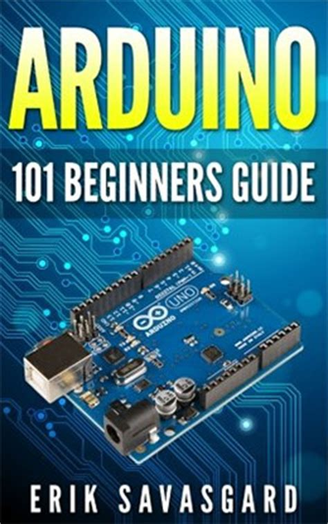 arduino the complete guide to arduino for beginners including projects tips tricks and programming books 10 best arduino books for programmers engineers