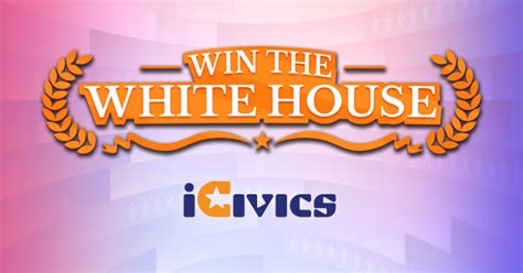 win the white house win the white house icivics