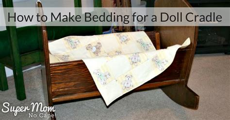 how to make a coverlet how to make bedding for a doll cradle super mom no cape