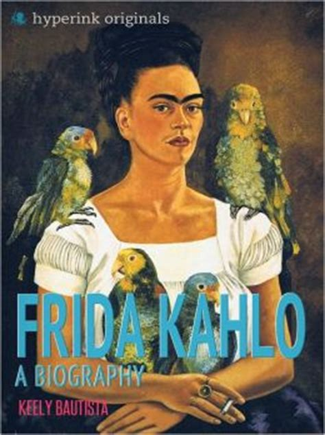 frida kahlo biography barnes and noble frida kahlo a biography by keely bautista 2940014387033