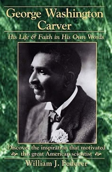 george washington a biography in his own words george washington carver his life and faith in his own words